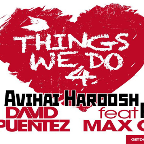 David Puentez ft. Max C. - Things We Do 4 Love (Avihai Haroosh Remix)