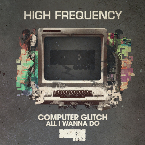 XEX007A - High Frequency - Computer Glitch [OUT NOW]