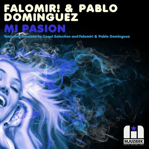 OUT NOW! Falomir! & Pablo Dominguez - Mi Pasion (Original Mix)