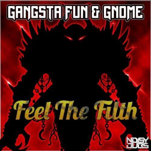 Gangsta Fun + Gnome - Feel The Filth (At Dawn We Rage Remix)