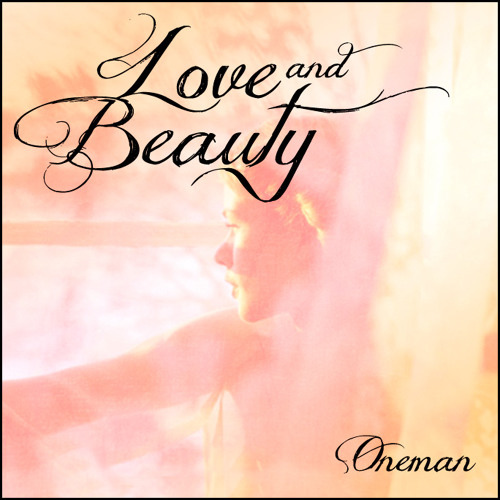 Oneman - Love and Beauty