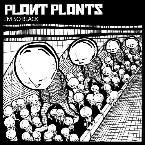 I'm So Black by Plant Plants