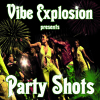 VIBE EXPLOSION presents PARTY SHOTS (Dancehall Juggling)