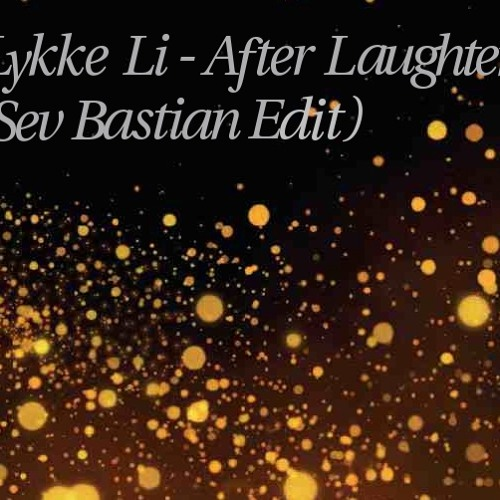Lykke Li-After Laughter (Sev Bastian Edit)  FREE DOWNLOAD