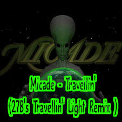 Micade - Travellin' (27B's Travellin' Light Remix (Mastered))