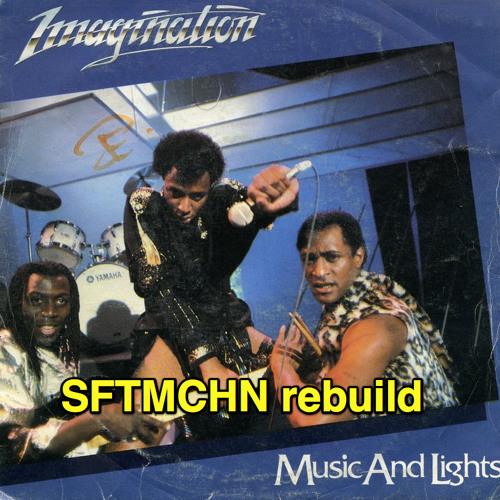 Imagination - Music and Lights (SFTMCHN rebuild)