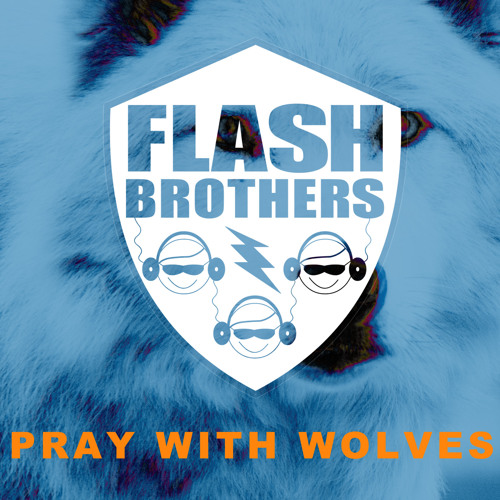 Flash Brothers - Pray With Wolves (Original mix)(Central Station / Universal Australia)