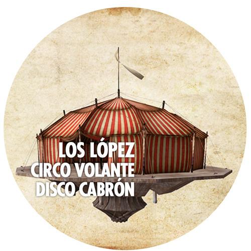 """Los López - """"Circo Volante Disco Cabrón"""""""