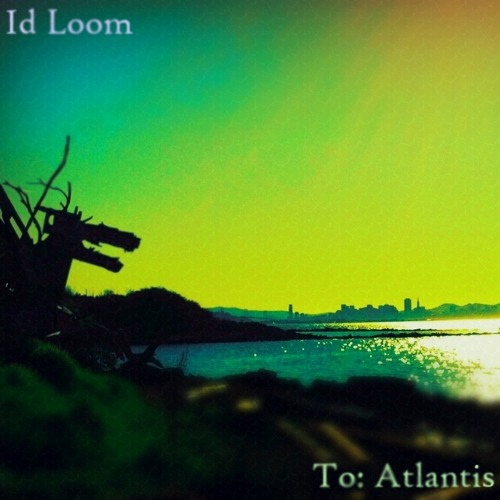 Id Loom - To: Atlantis (full)