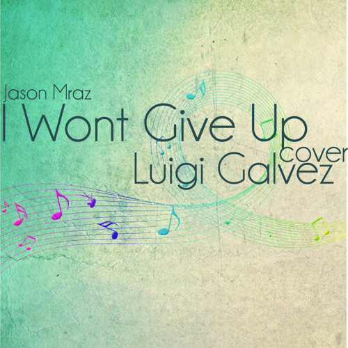I Wont Give Up (Jason Mraz) Cover - Luigi Galvez