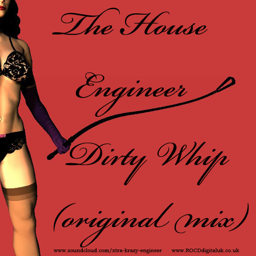 The House Engineer - Dirty Whip (Original Mix) sample - buy on Juno download