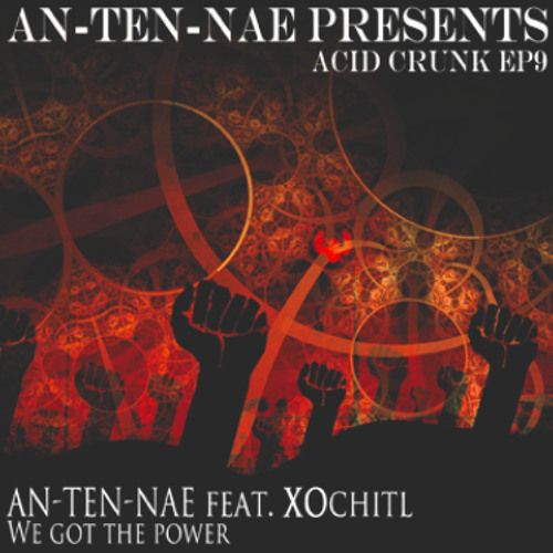 An-ten-nae - We Got The Power (feat. XOchitl)