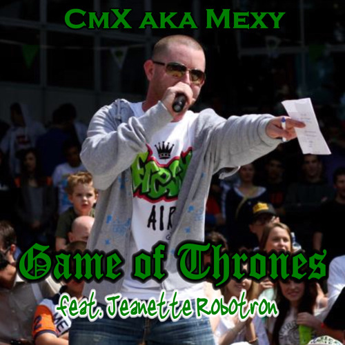 Game Of Thrones - CmX aka Mexy feat. Jeanette Robotron