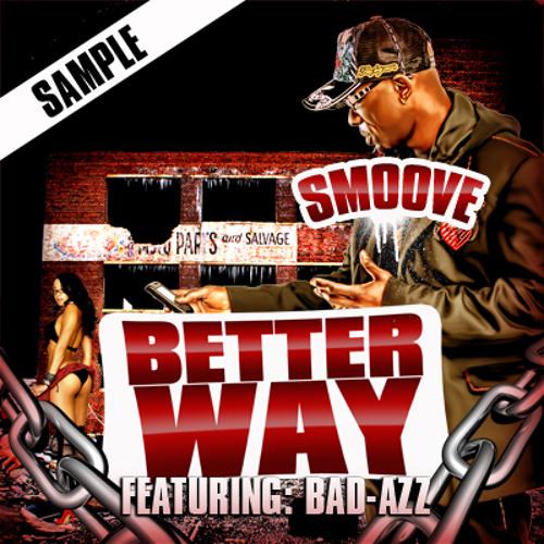 Gotta Be A Better Way.Mr.Smoove1 ft.BadAzz & Dori Appleday