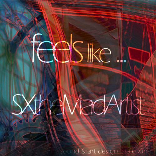 Feels like ... - SXtheMadArtist