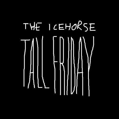 The Icehorse - Tall friday