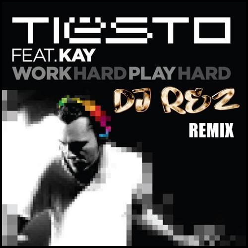 TIESTO - Work Hard, Play Hard feat. Kay (DJ Rez Edit)