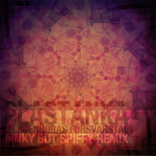 Plastanka - En Scenhoras Försvarstal (Dinky but Spiffy remix)