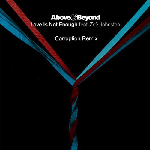 Above & Beyond Ft.  Zoë Johnston - Love is Not Enough (Corruption Remix) *FREE 320kbps Download*