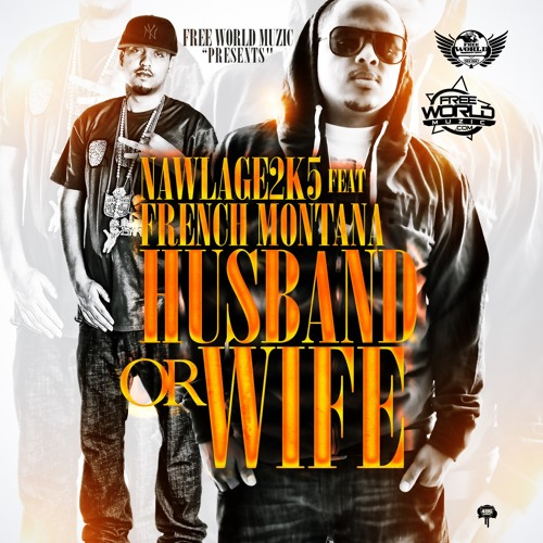 Husband or Wife ReMiX (Nawlage ft. French Montana) [CLEAN VERSION]