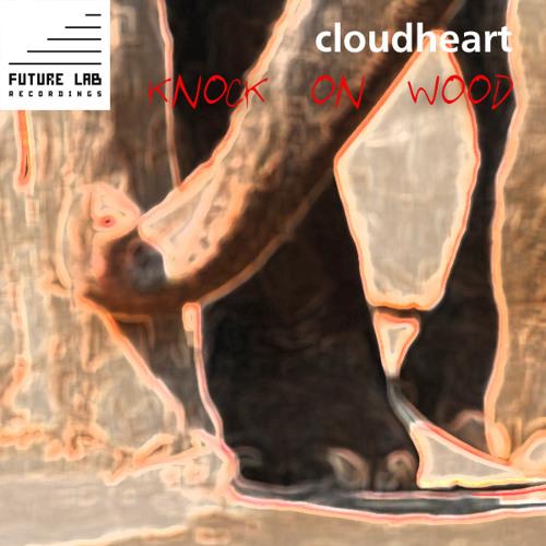 Cloudheart - Knock On Wood