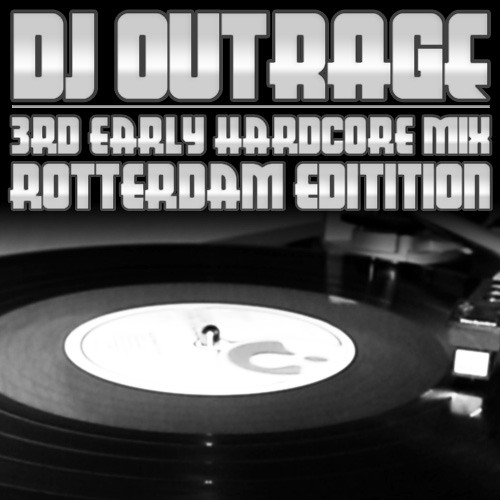 DJ Outrage - 3rd Early Hardcore mix Rotterdam Edition (03-07-2011)