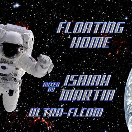 Floating Home- Mixed by Isaiah Martin