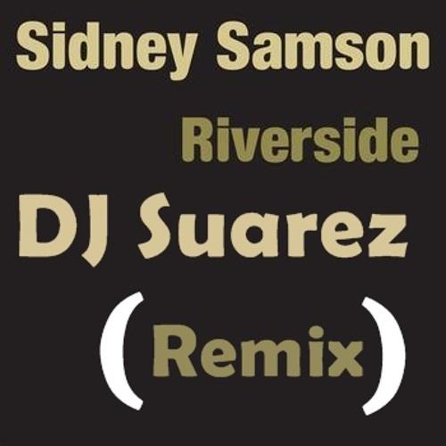 Sidney Samson - Riverside ( DJ Suarez Remix ) Preview