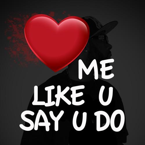 Love Me Like U Say U Do [prod by. Downtown Music]