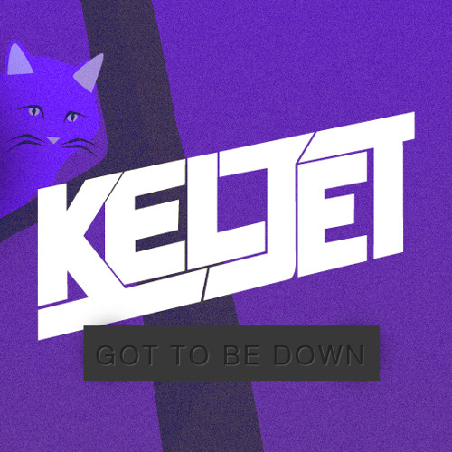 Keljet - Got To Be Down