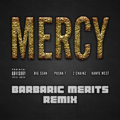 Kanye West - MERCY ft. Big Sean, Pusha T & 2 Chainz (Barbaric Merits Remix)