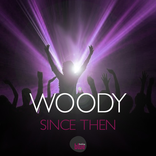 Woody - Since Then (OUT NOW)