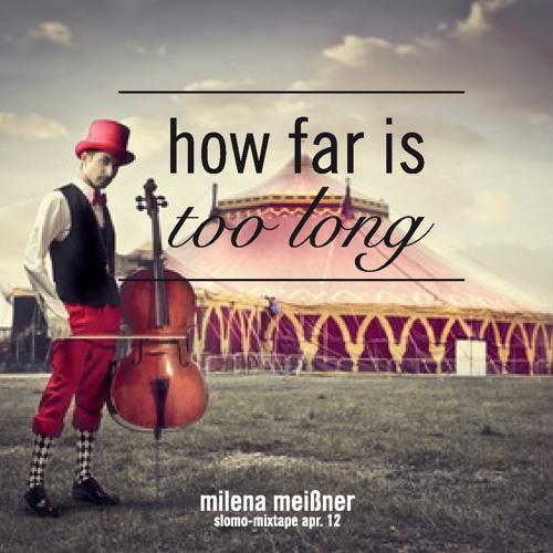 How Far Is Too Long (Slomo-Mixtape)