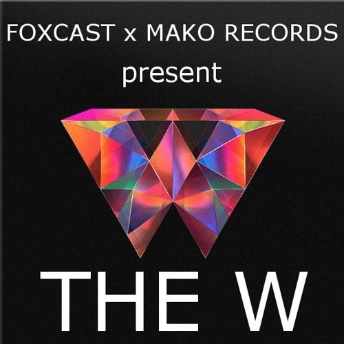 FOXCAST x MAKO RECORDS present THE W