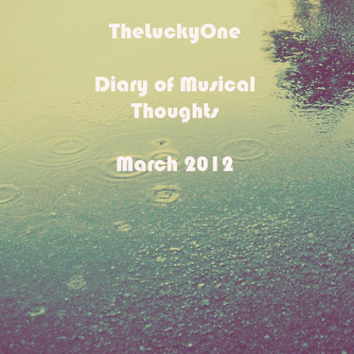 TheLuckyOne - Diary of Musical Thoughts - March 2012