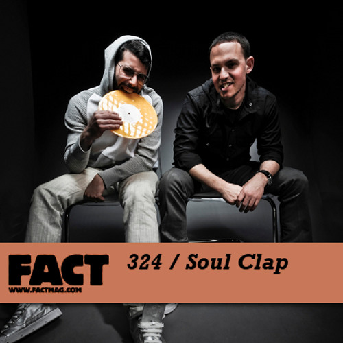FACT mix 324 - Soul Clap (Apr '12)