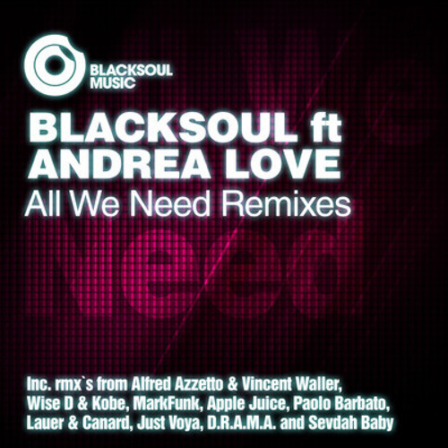 Blacksoul Feat. Andrea Love - All We Need (Wise D & Kobe remix)