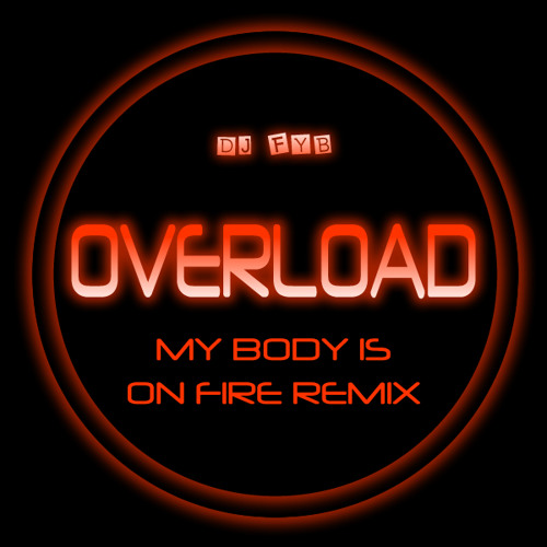 Overload (My Body Is On Fire Remix)