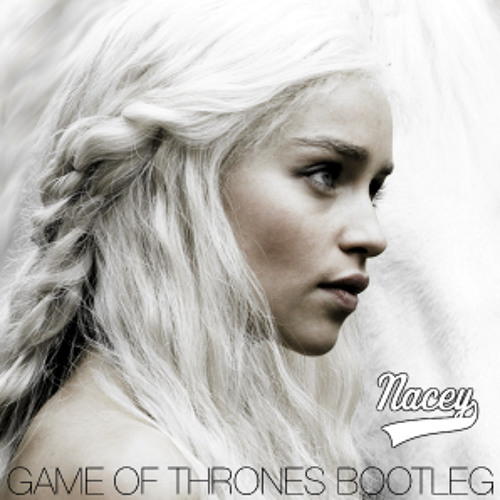 Nacey - Game of Thrones Bootleg