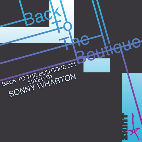 "Sonny Wharton ""Back To The Boutique"" Mini-mix *FREE DOWNLOAD*"