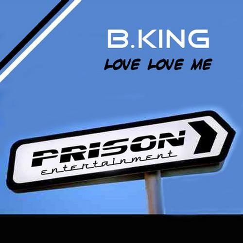 B.King - Love Love Me (Original Mix) [PRISON Entertainment]