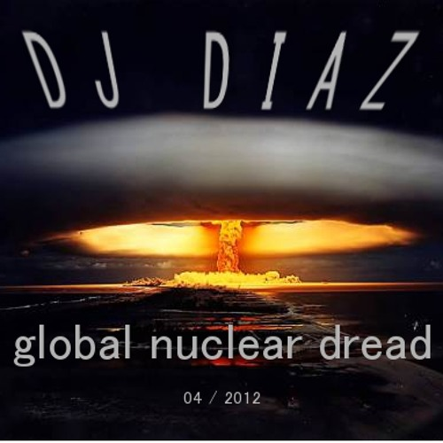 DJ Diaz - Global Nuclear Dread