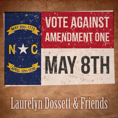 Laurelyn Dossett and Friends - Vote Against Amendment One (original)