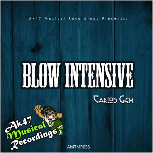 Carlos Gem -  Blow Intensive - (Original Mix) Ya disponible en Beatport ! AK47 MUSICAL RECORDINGS