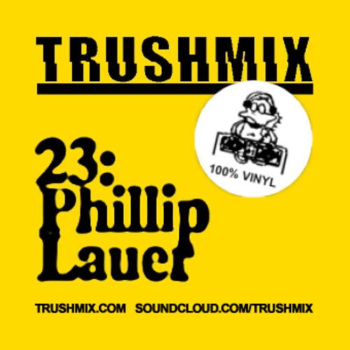 Trushmix 23: Phillip Lauer