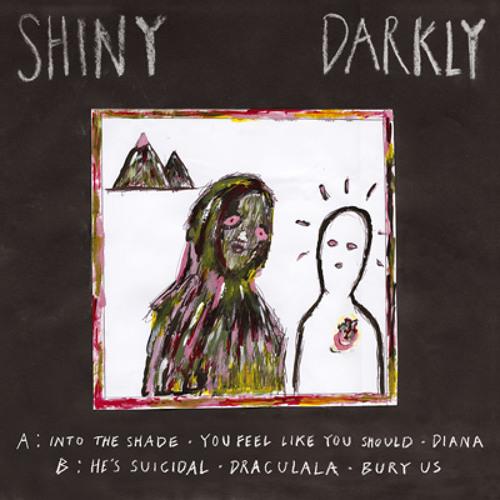 Shiny Darkly - He's Suicidal