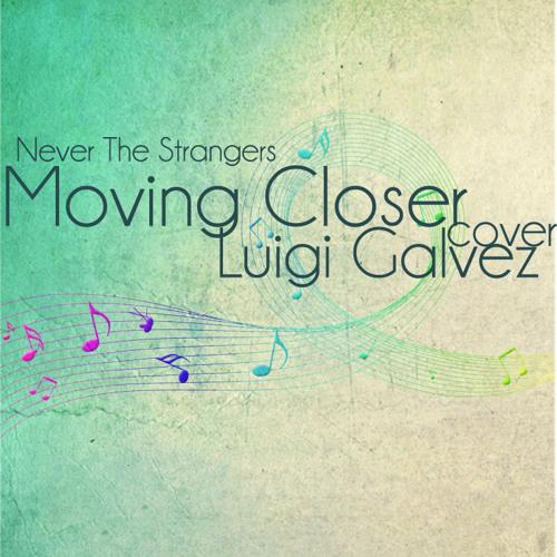 Moving Closer (Never The Strangers) Cover - Luigi Galvez