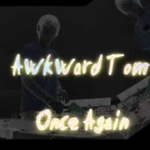 Awkward Tom  - Once Again