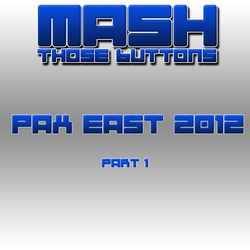 Mashcast Special Edition: PAX East 2012 - Part 1