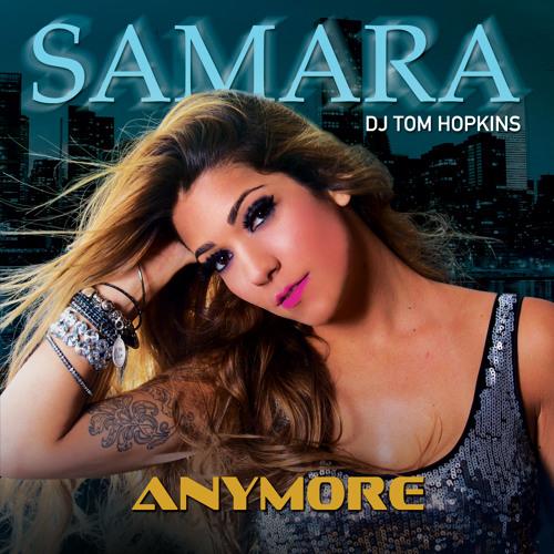 Samara & DJ Tom Hopkins - Anymore ( Rádio Edit )